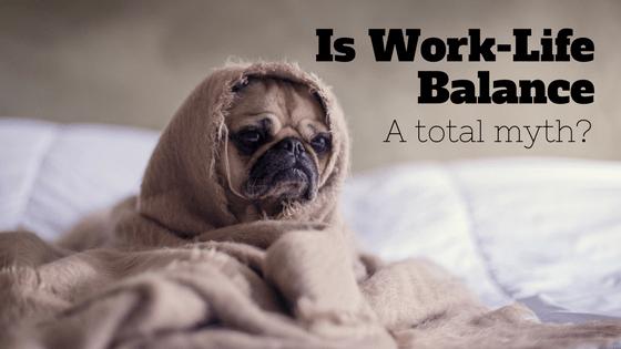 Is work-life balance a total myth_